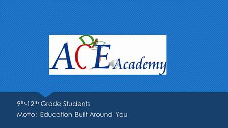 9 th -12 th Grade Students Motto: Education Built Around You 9 th -12 th Grade Students Motto: Education Built Around You.