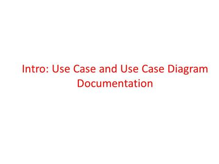 Intro: Use Case and Use Case Diagram Documentation.
