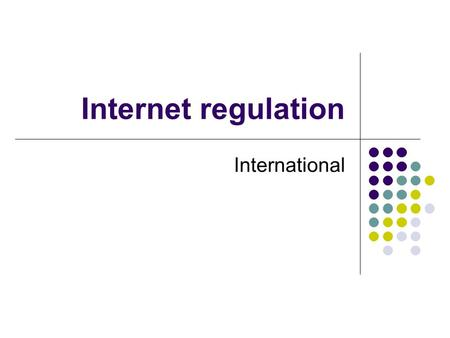 Internet regulation International. An issue of ownership Who owns your phone company? What does your phone company own? Who regulates your phone company?