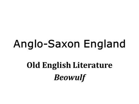 Anglo-Saxon England Old English Literature Beowulf.