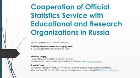 Cooperation of Official Statistics Service with Educational and Research Organizations in Russia IAOS Conference on Official Statistics Meeting the demands.