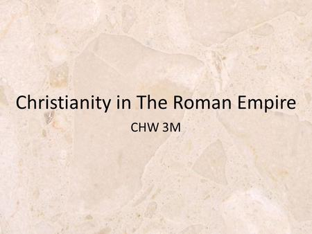 CHW 3M Christianity in The Roman Empire. The Messiah The turning point of all history Started out as a tiny movement Captured the heart of the whole world.