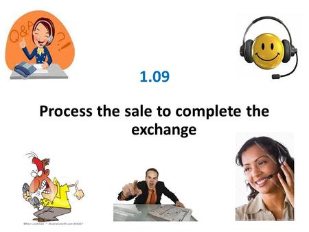 1.09 Process the sale to complete the exchange. Process telephone orders.