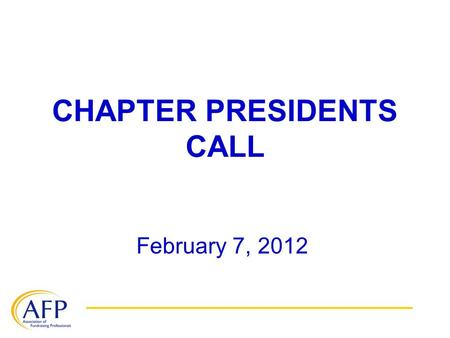 CHAPTER PRESIDENTS CALL February 7, 2012. WELCOME! Today's goal is to provide an overview of the resources chapter presidents need to lead their chapters.