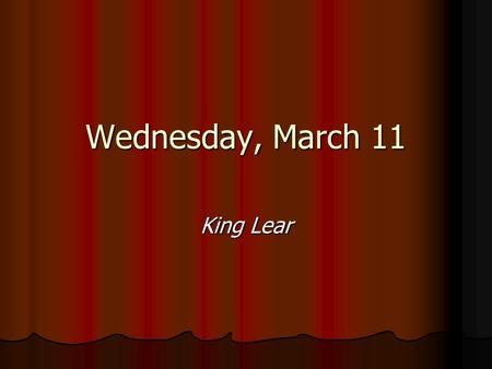 Wednesday, March 11 King Lear. Today Provocative Questions Quiz Provocative Questions Quiz Remaining issues in Lear Remaining issues in Lear Lear, Lear,