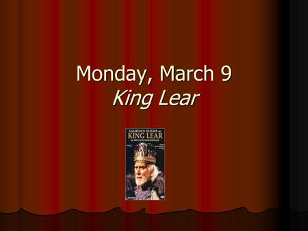Monday, March 9 King Lear. Today Quiz – 3 choices Quiz – 3 choices Study guide Study guide Storm: Storm: What happens during the storm? What happens during.
