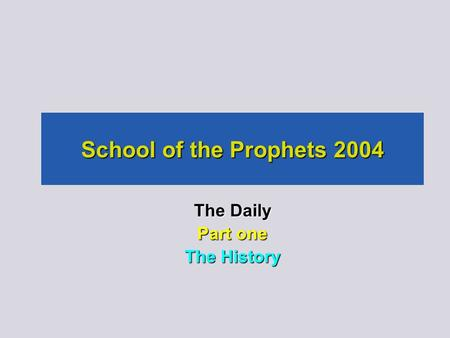 School of the Prophets 2004 The Daily Part one The History.