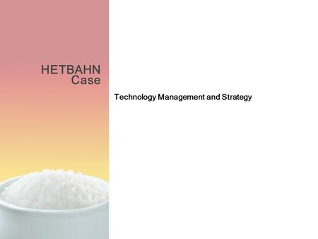 HETBAHN Case Technology <strong>Management</strong> and Strategy. HETBAHN Case Presented by Kihoon Kim, Toikye Cho, Younghwan Jeon.