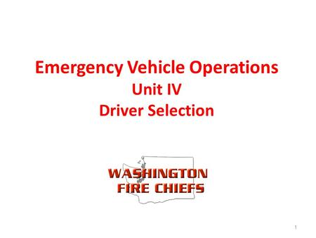 Emergency Vehicle Operations Unit IV Driver Selection 1.
