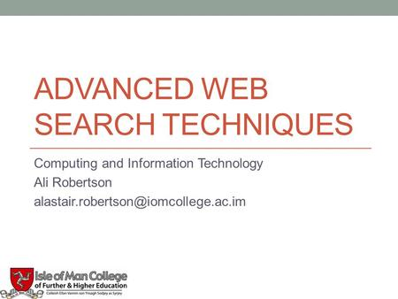 ADVANCED WEB SEARCH TECHNIQUES Computing and Information Technology Ali Robertson 1.