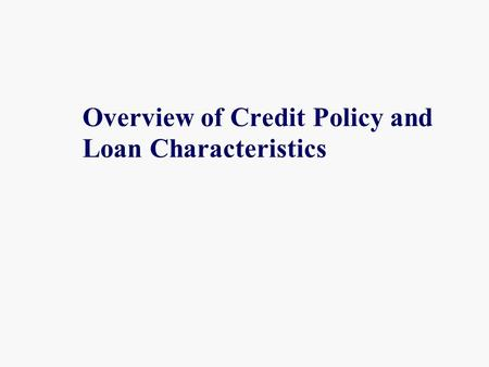Overview of Credit Policy and Loan Characteristics.