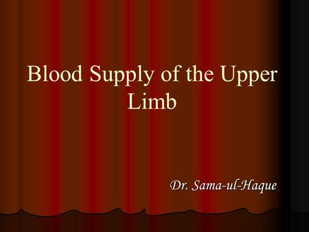 Blood Supply of the Upper Limb Dr. Sama-ul-Haque Dr. Sama-ul-Haque.