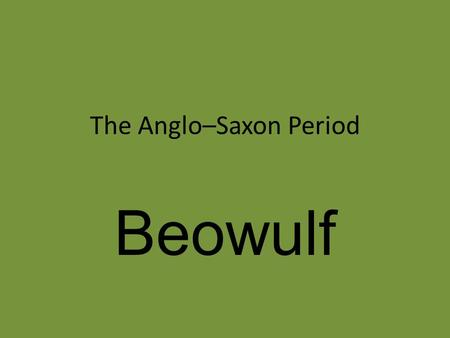 The Anglo–Saxon Period Beowulf. Britain before the Anglo-Saxons Celts: Britons- Britain Gaels- Ireland Headhunters- The head represented the soul and.