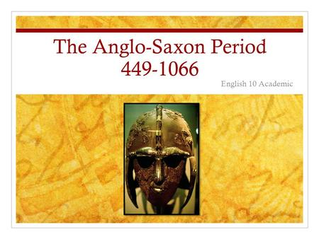The Anglo-Saxon Period 449-1066 English 10 Academic.