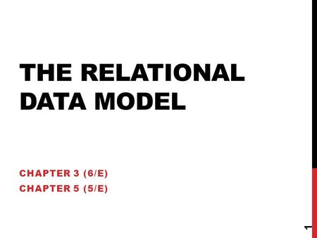 THE RELATIONAL DATA MODEL CHAPTER 3 (6/E) CHAPTER 5 (5/E) 1.