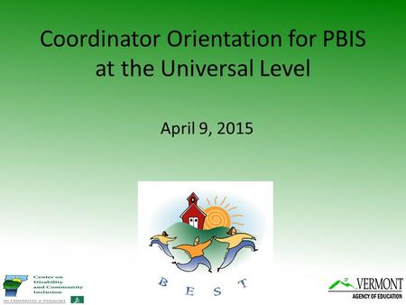 Coordinator Orientation for PBIS at the Universal Level April 9, 2015.