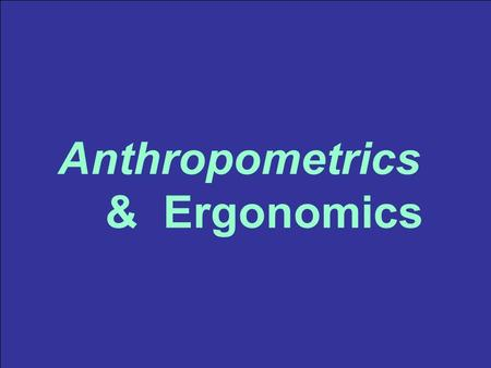 Anthropometrics & Ergonomics.