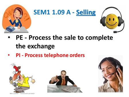 Selling SEM1 1.09 A - Selling PE - Process the sale to complete the exchange PI - Process telephone orders.