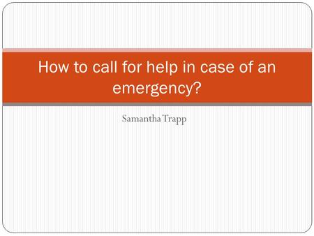 Samantha Trapp How to call for help in case of an emergency?
