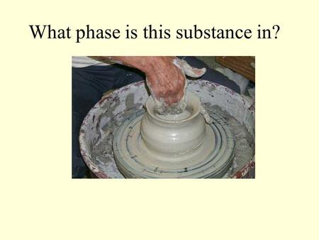 What phase is this substance in?. Phases of Matter is about Solids, Liquids, Gases, and Plasma.