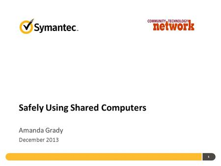 1 Safely Using Shared Computers Amanda Grady December 2013.