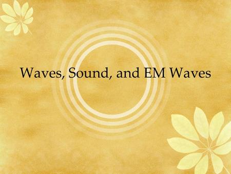 Waves, Sound, and EM Waves. Sound Example of compressional wave Can travel through any type of matter Speed of sound depends on the substance the medium.