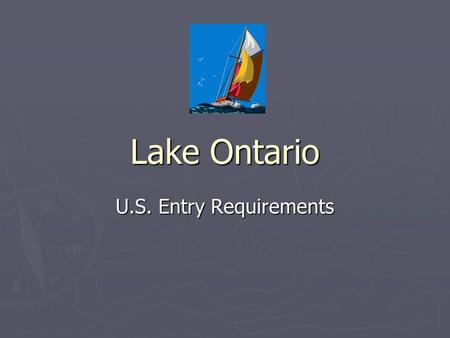 Lake Ontario U.S. Entry Requirements. Travel Documents ► Canadian citizens are required to present one of the following valid WHTI-compliant documents.