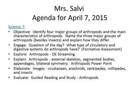 Mrs. Salvi Agenda for April 7, 2015 Science 7: Objective: Identify four major groups of arthropods and the main characteristics of arthropods. Name the.