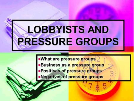 LOBBYISTS AND PRESSURE GROUPS What are pressure groups What are pressure groups Business as a pressure group Business as a pressure group Positives of.