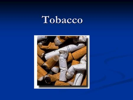 Tobacco. TOBACCO USE Smoking is the number one cause of premature and preventable disease in Canada. Smoking is the number one cause of premature and.