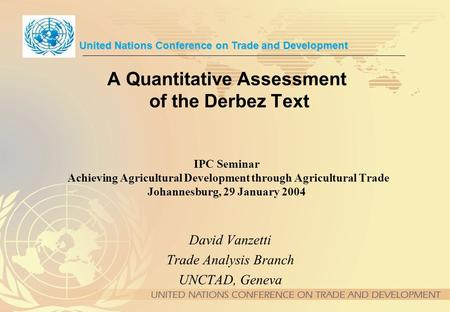 A Quantitative Assessment of the Derbez Text IPC Seminar Achieving Agricultural Development through Agricultural Trade Johannesburg, 29 January 2004 David.