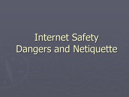 Internet Safety Dangers and Netiquette Trust No One You Don't Know! A shark is a predator. Predators swim around looking for victims. The ocean is beautiful.