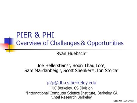 PIER & PHI Overview of Challenges & Opportunities Ryan Huebsch † Joe Hellerstein † °, Boon Thau Loo †, Sam Mardanbeigi †, Scott Shenker †‡, Ion Stoica.