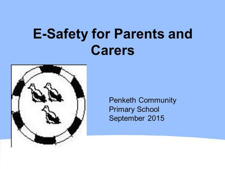 Worle Community School E-Safety for Parents and Carers Penketh Community Primary School September 2015.