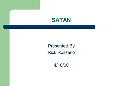 SATAN Presented By Rick Rossano 4/10/00. OUTLINE What is SATAN? Why build it? How it works Capabilities Why use it? Dangers of SATAN Legalities Future.