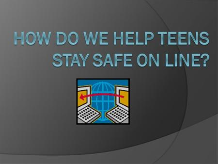 Internet Safety for Teens Rebecca DeSantis MUW ED503.