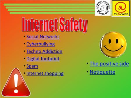 Social Networks Cyberbullying Techno Addiction Digital footprint Spam Internet shopping The positive side Netiquette.