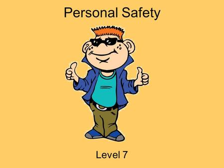 Personal Safety Level 7. Hey Everybody! My name is Tek. I ' m going to be your guide today! I ' m a part of i-SAFE America, and we are concerned with.
