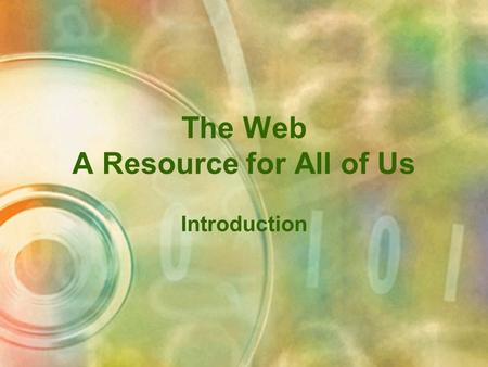 The Web A Resource for All of Us Introduction Objectives Recall the history of computers: before 1950, Internet, personal computers Identify the purpose.