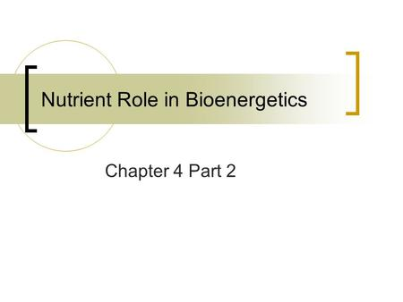 Nutrient Role in Bioenergetics Chapter 4 Part 2. Bioenergetics-Glycolysis  Carbohydrates primary function  Energy for cellular work.  Breakdown of.