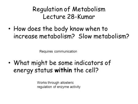 Regulation of Metabolism Lecture 28-Kumar How does the body know when to increase metabolism? Slow metabolism? What might be some indicators of energy.