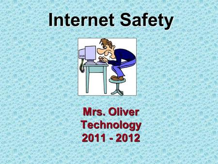 Internet Safety Mrs. Oliver Technology 2011 - 2012.