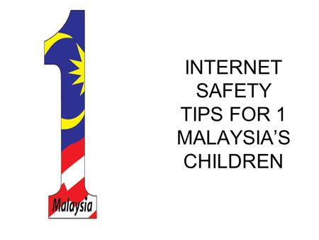 INTERNET SAFETY TIPS FOR 1 MALAYSIA'S CHILDREN. WE ARE HAVING INTERNET DADDY? YES MY DEAR.. IT WILL BRING BENEFITS TO YOU.