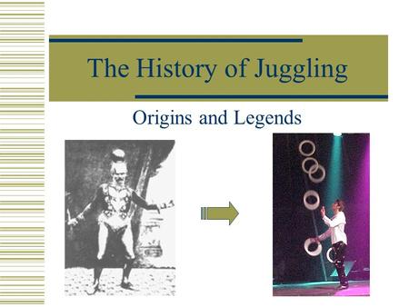 The History of Juggling Origins and Legends. The History of Juggling  Cultural Roots  Famous Names.