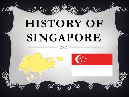 HISTORY OF SINGAPORE. A Srivijayan Prince Named Sang Nila Utama Found Temasek. He Saw A Singa [Lion] And Renamed The Island As Singapura. Temasek ('Sea.