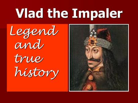 Vlad the Impaler Legend and true history. Family and origins Vlad Draculea (Tepeş) was born in Sighisoara,a medieval city in Transilvania.