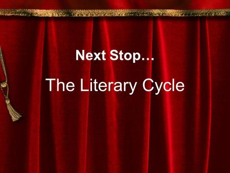 "Next Stop… The Literary Cycle. Frye and the Lit Cycle: Frye uses images of nature to explain his theories in both ""Motive"" and ""Singing School The Literary."