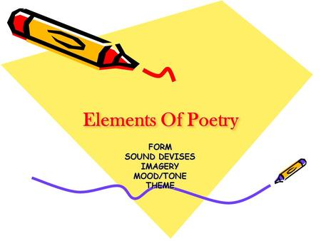 Elements Of Poetry FORM SOUND DEVISES IMAGERYMOOD/TONETHEME.