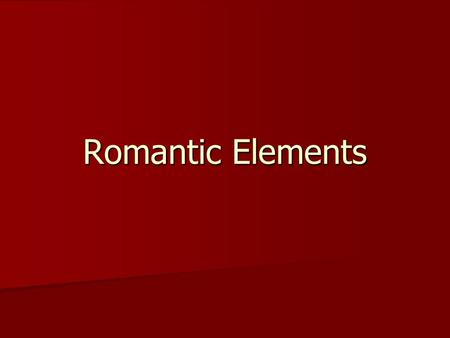 "Romantic Elements. Romanticism When you think ""Romantics"" DON""T think of ""romance""! When you think ""Romantics"" DON""T think of ""romance""! The literary."