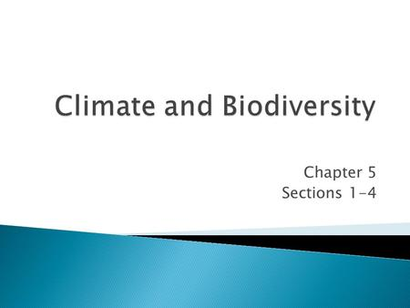 Chapter 5 Sections 1-4.  Factors influencing the Earth's climates  Effect of climate on Earth's major biomes  Characteristics of major biome types.